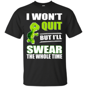 Turtle: I Won't Quit But I Will Swear The Whole Time T-Shirt