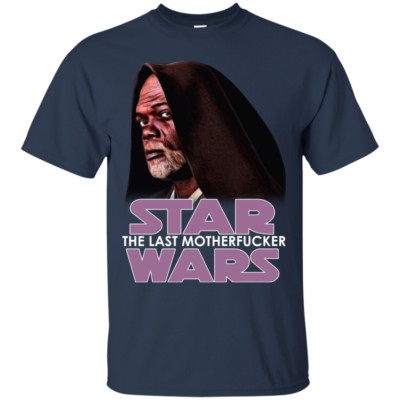 Star Wars The Last Motherfucker Shirt, Hoodie, Tank