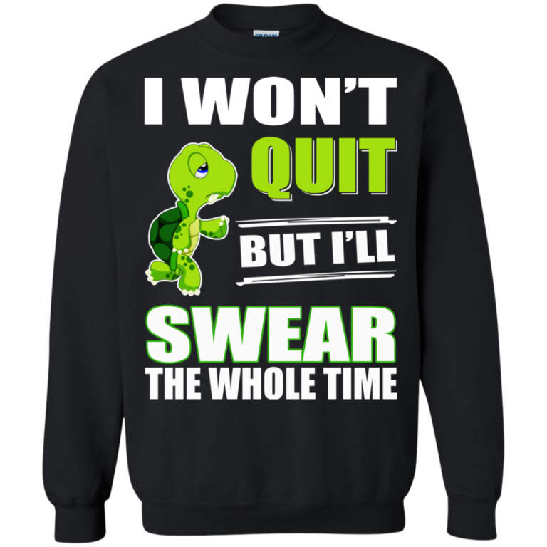 Turtle: I Won't Quit But I Will Swear The Whole Time T-ShirtTurtle: I Won't Quit But I Will Swear The Whole Time T-Shirt