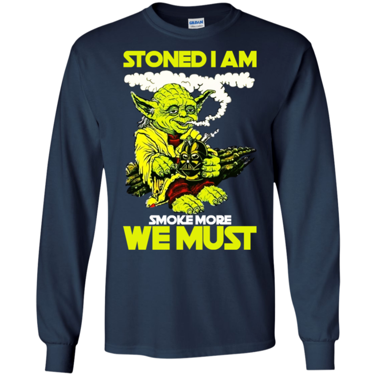 Stoned i am smoke more we must shirt, hoodie