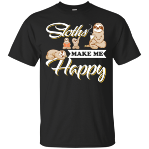 Sloths Make Me Happy Shirt, Sweatshirt