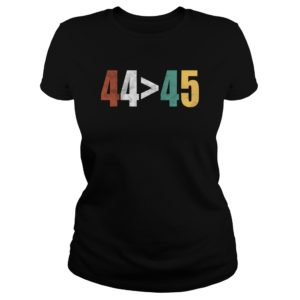 44 Is Greater Than 45 Shirt, Hoodie, Tank