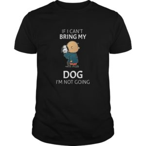 Snoopy If I Can't Bring My Dog I'm Not Going Shirt