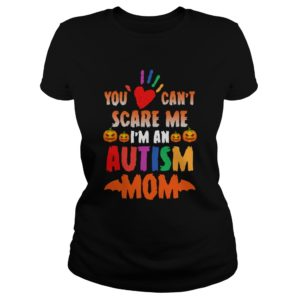 You Can't Scare Me I'm An Autism Mom Shirt