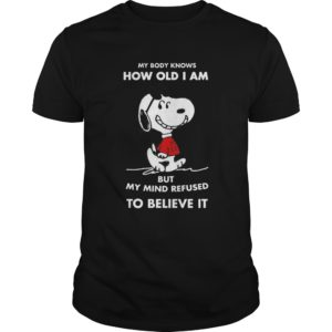 Snoopy - My Body Knows How Old I Am But My Mind Refused Shirt