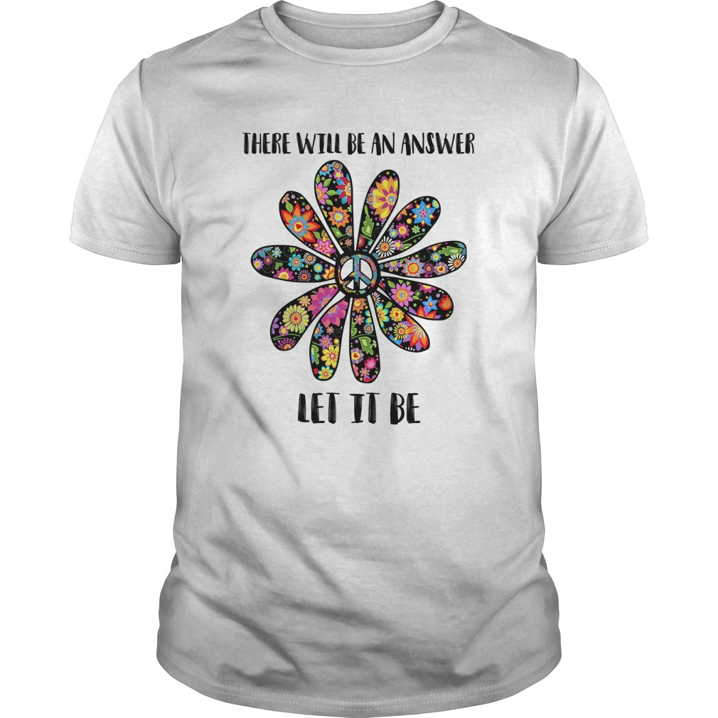 05aadc256 There Will Be An Answer Let It Be Shirt | Sunfoxshirt.com