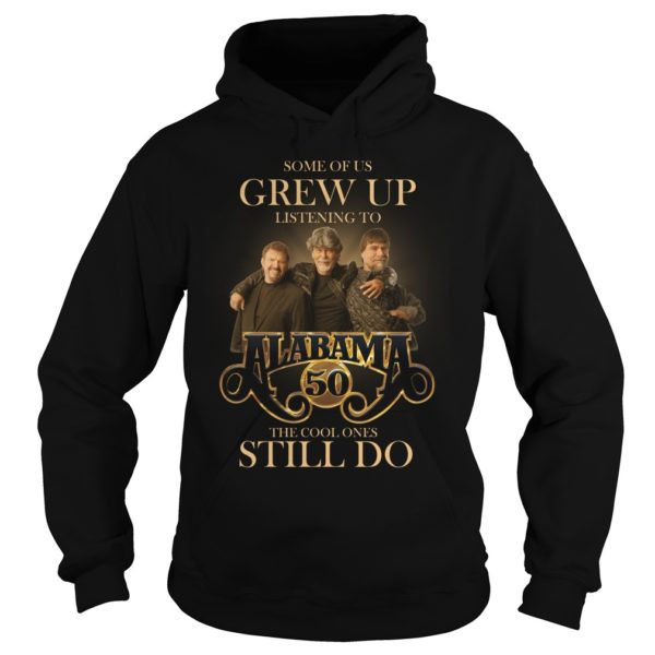 Some Of Us Grew Up Listening To Alabama 50 The Cool Ones Still Do Shirt