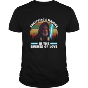 Something's Waiting In The Bushes Of Love Shirt
