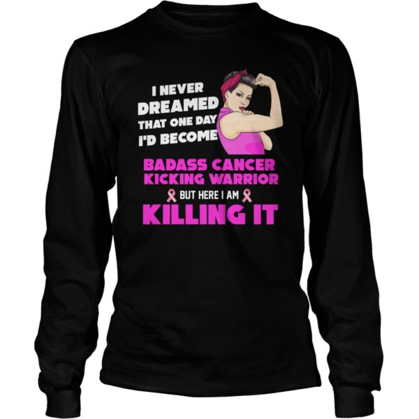 I Never Dreamed That One Day I'd Become Badass Cancer Kicking Warrior Shirt