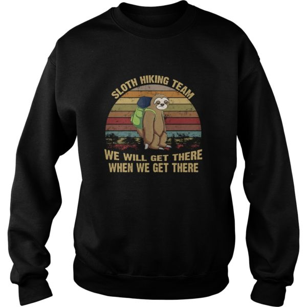 Sloth Hiking Team We Will Get There Shirt, Hoodie, Tank