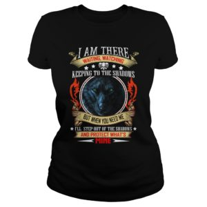 Wolf - I Am There Waiting, Watching Keeping To The Shadows Shirt