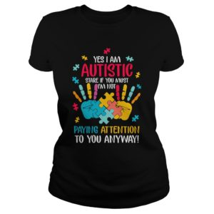 Yes I Am Autistic Stare If You Must I'm Not Paying Attention Shirt