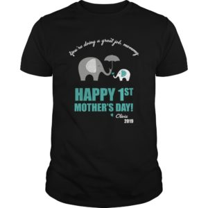 You're Doing A Great Job Mommy - Happy 1st Mother's Day Shirt