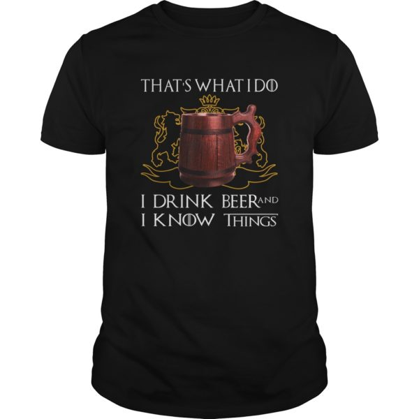 That's What I Do - I Drink Beer And I Know Things Shirt