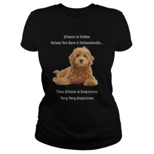 Silence Is Golden Unless You Have A Goldendoodle Shirt