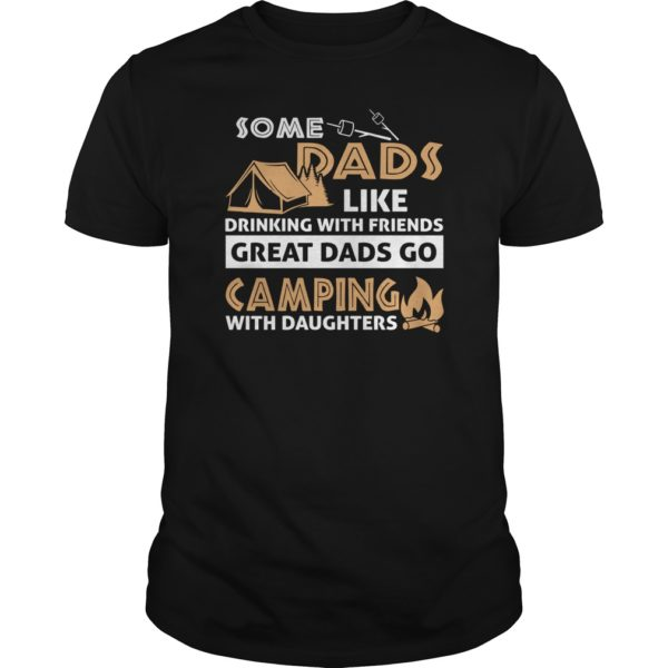 Some Dads Like Drinking With Friends Great Dads Go Camping With Daughters Shirt