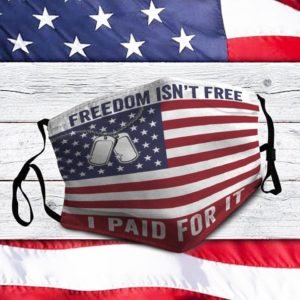 Freedom Isn't Free I Paid For It Cloth Face Mask
