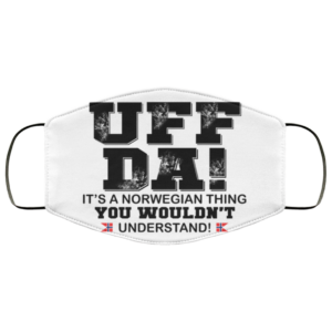 UFF DA - It's A Norwegian Thing You Wouldn't Understand Face Mask