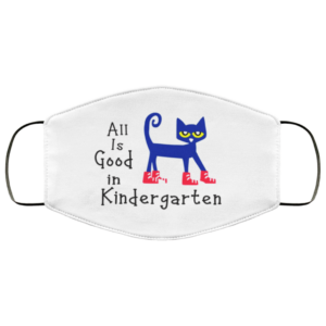 All Is Good In Kindergarten Face Mask